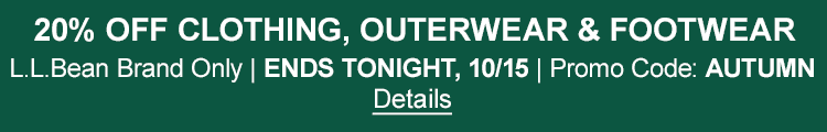 20% OFF Clothing, Outerwear & Footwear L.L.Bean Brand Only. Ends Tonight, 10/15. Promo Code: AUTUMN.