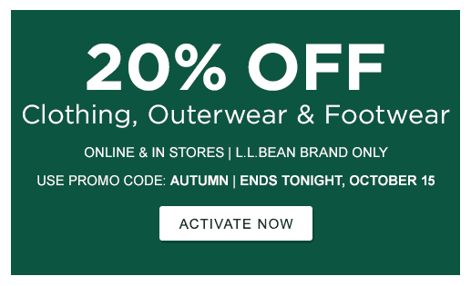 20% OFF Clothing, Outerwear & Footwear Online & In Stores. L.L.Bean Brand Only Use Promo Code: AUTUMN. Ends Tonight, October 15