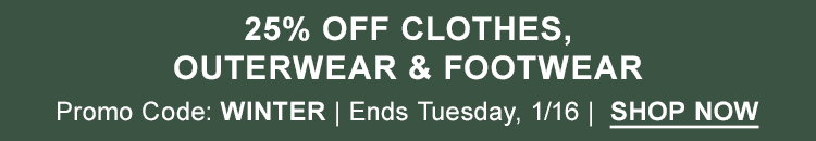 25% Off Clothes, Outerwear & Footwear. Promo Code: WINTER. Ends Tuesday, January 16.