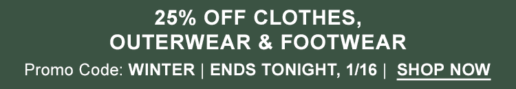 25% Off Clothes, Outerwear & Footwear. Promo Code: WINTER. Ends Tonight, January 16.