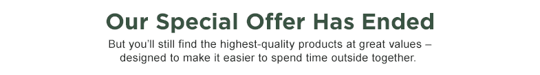 Our Special Offer Has Ended. But you'll still find the highest-quality products at great values.