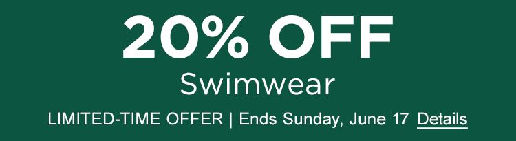 20% off Swimwear. Limited-Time Offer. Ends Sunday, June 17.