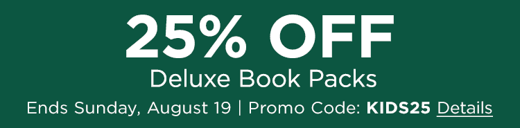 25% OFF Deluxe Book Packs. Ends Sunday, August 19. Promo Code: KIDS25.