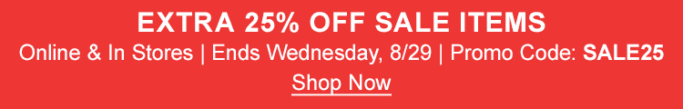 Extra 25% Off Sale Items Online & In Stores. Ends Tonight. Promo Code: SALE25. Shop Now