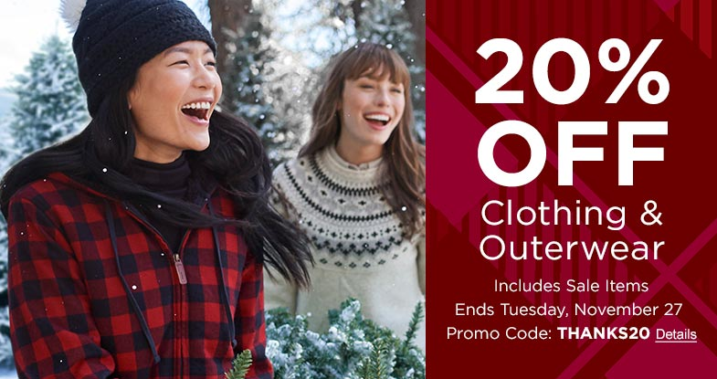 20% OFF Clothing & Outerwear Includes Sale Items | Ends Tuesday, November 27 | Promo Code: THANKS20