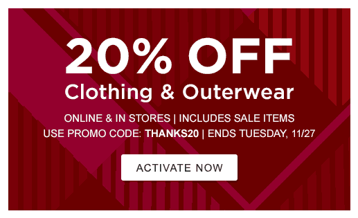 20% OFF Clothing & Outerwear. Online & In Stores – Includes Sale Items Use Promo Code: THANKS20 – Ends Tuesday, 11/27