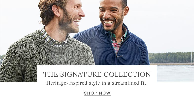 THE SIGNATURE COLLECTION Heritage-inspired style in a streamlined fit.