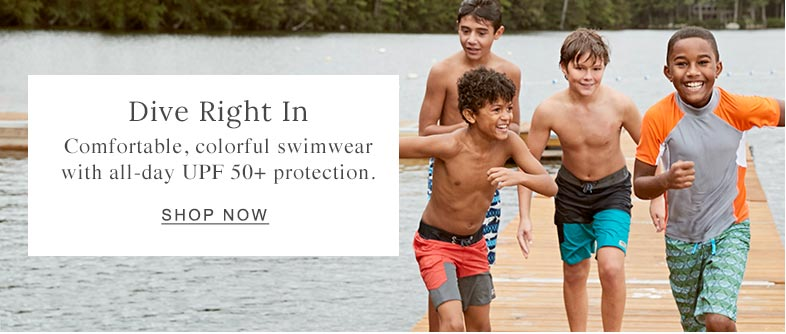 Dive Right In Comfortable, colorful swimwear with all-day UPF 50+ protection.