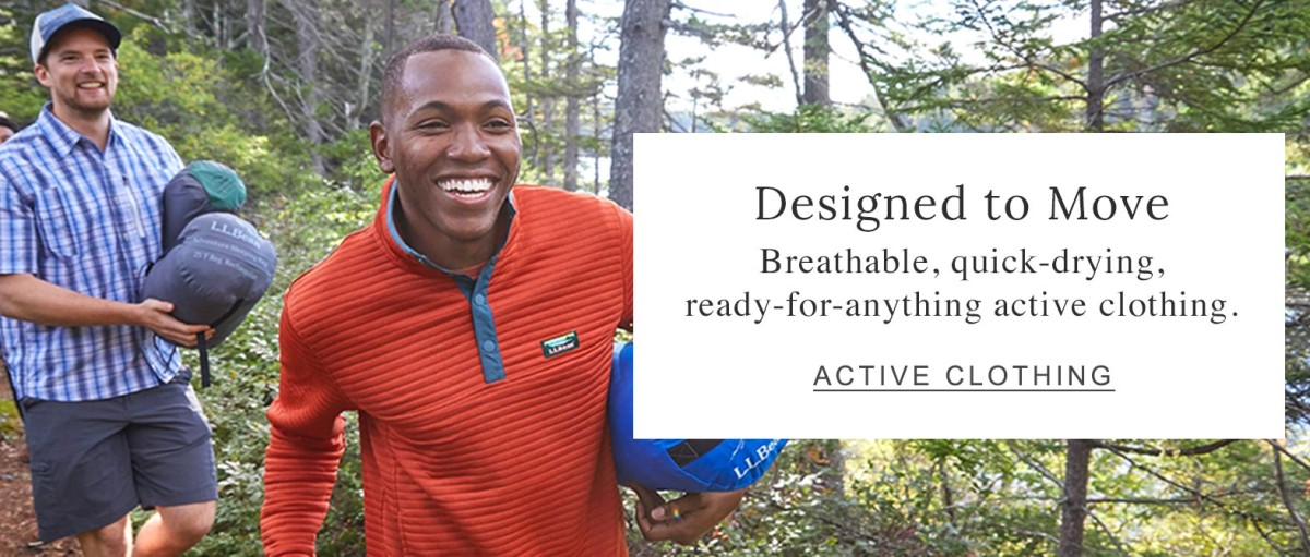 Designed to Move Breathable, quick-drying, ready-for-anything active clothing.