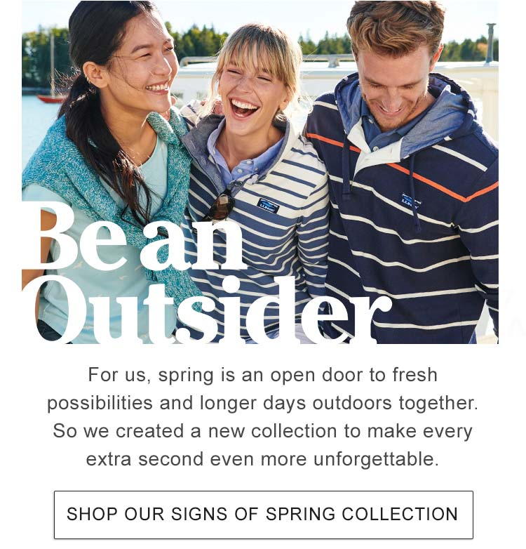 BE AN OUTSIDER For us, spring is an open door to fresh possibilities and longer days outdoors together. So we created a new collection to make every extra second even more unforgettable.