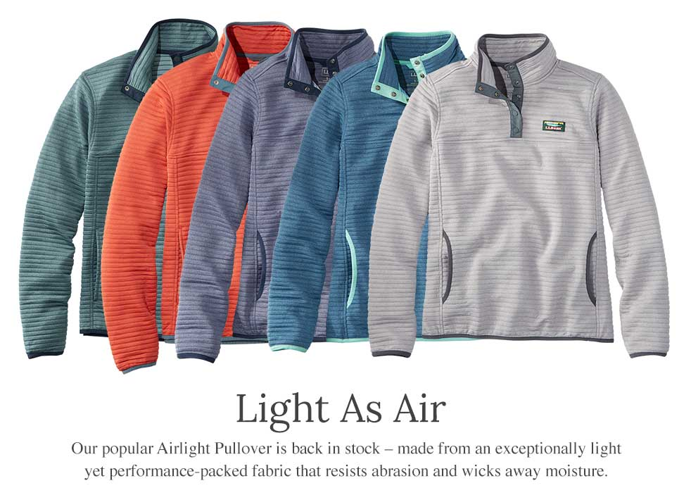 Light As Air. Our popular Airlight Pullover is back in stock – made from an exceptionally light yet performance-packed fabric that resists abrasion and wicks away moisture.