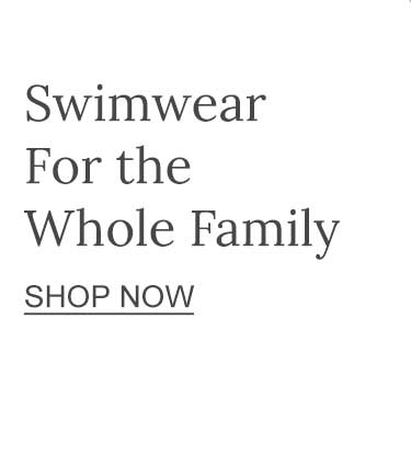 Swimwear for the Whole Family.