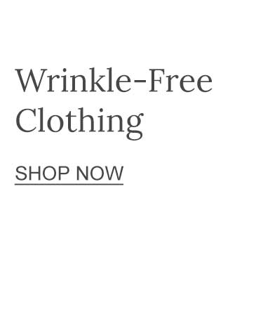 Wrinkle-Free Clothing Shop Now