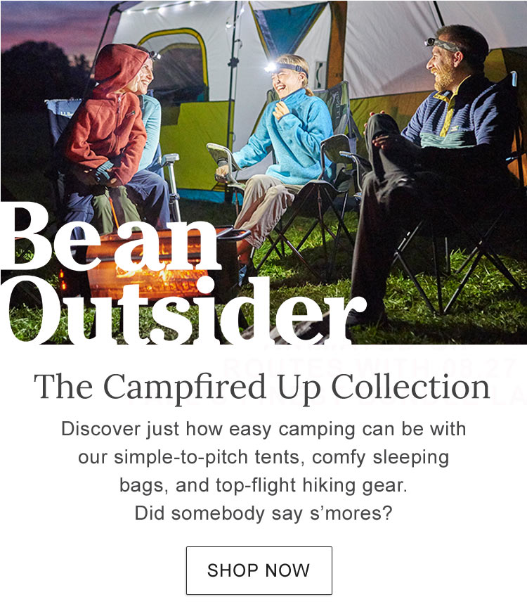 The Campfired Up Collection. Discover just how easy camping can be with our simple-to-pitch tents, comfy sleeping bags, and top-flight hiking gear. Did somebody say s'mores?