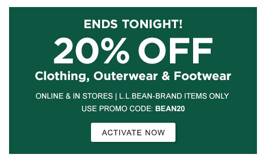ENDS TONIGHT! 20% OFF SELECT CLOTHING, OUTERWEAR & FOOTWEAR ONLINE & IN STORES | L.L.BEAN-BRAND ITEMS ONLY USE PROMO CODE: BEAN20 >Activate Now