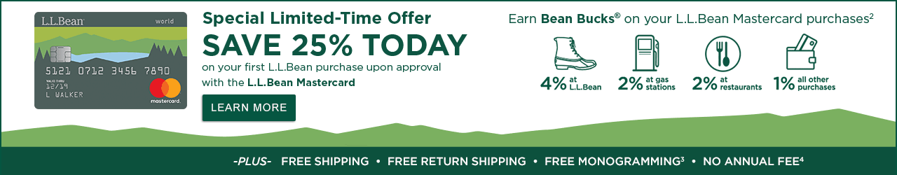 Special Limited-Time Offer SAVE 25% TODAY on your first L.L.Bean purchase upon approval with the L.L.Bean Mastercard