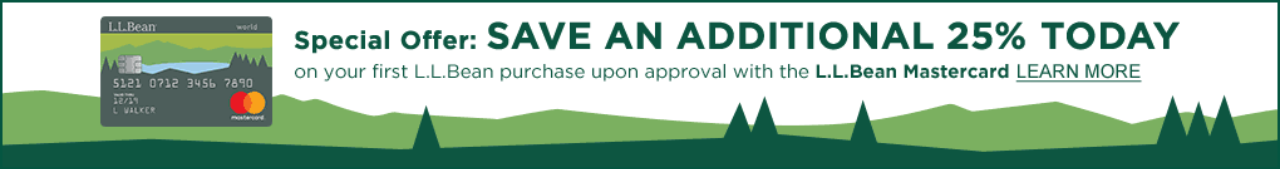 Special Offer: SAVE AN ADDITIONAL 25% TODAY on your first L.L.Bean purchase with the L.L.Bean Mastercard LEARN MORE