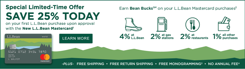 Special Limited-Time Offer Save 25% Today on your first L.L.Bean purchase upon approval with the New L.L.Bean Mastercard1