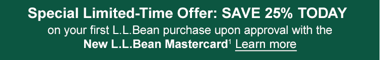 Special Limited-Time Offer: Save 25% Today on your first L.L.Bean purchase upon approval with the New L.L.Bean Mastercard1