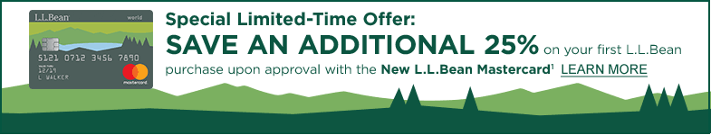 Special Limited-Time Offer: SAVE AN ADDITIONAL 25% on your first L.L.Bean purchase upon approval with the New L.L.Bean Mastercard1