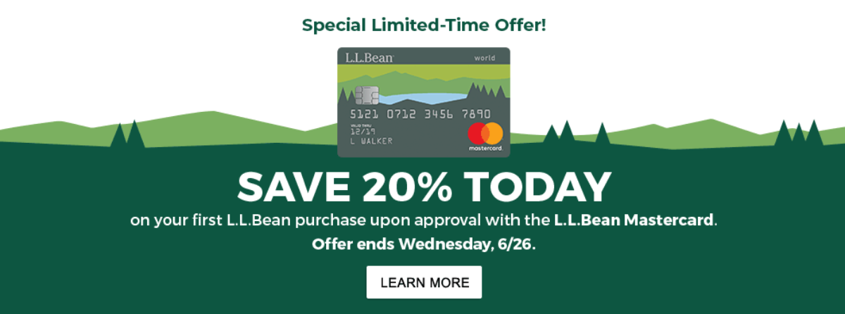 Save 20% Today on your first L.L.Bean purchase upon approval with the new L.L.Bean Mastercard