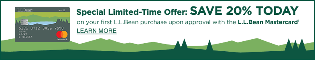 SAVE 20% TODAY on your first L.L.Bean purchase upon approval with the new L.L.Bean Mastercard and promo code CARD20.