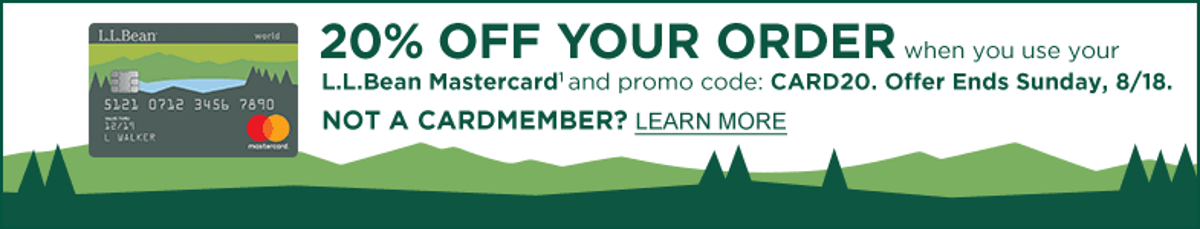 Special Limited-Time Offer Save 20% Today on your first L.L.Bean purchase upon approval with the L.L.Bean Mastercard1 Learn more