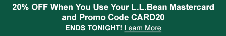 20% OFF When You Use Your L.L.Bean Mastercard and Promo Code CARD20 ENDS TONIGHT! | Learn More