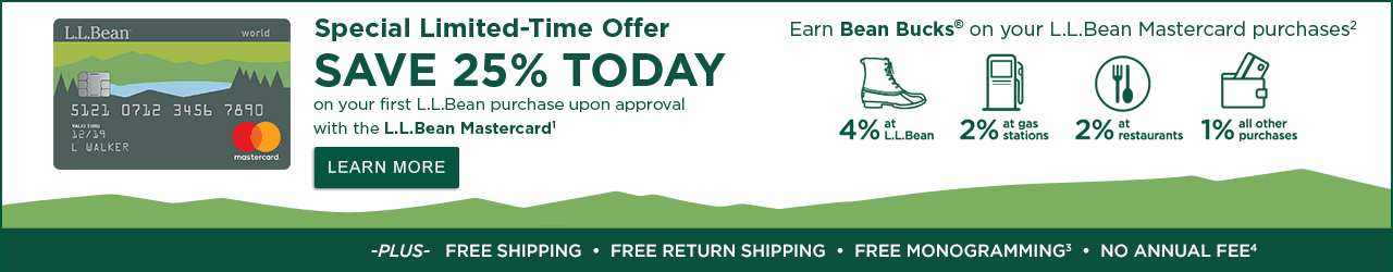 Special Limited-Time Offer: SAVE 25% TODAY on your first L.L.Bean purchase upon approval with the L.L.Bean Mastercard¹ LEARN MORE