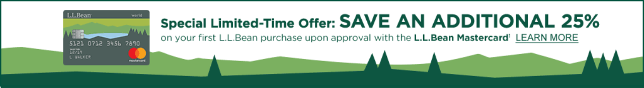Special Limited-Time Offer: SAVE AN ADDITIONAL 25% on your first L.L.Bean purchase upon approval with the L.L.Bean Mastercard