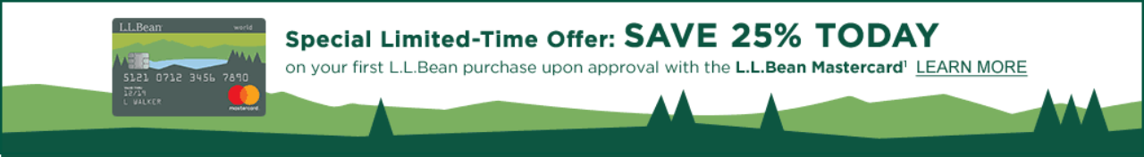 Special Limited-Time Offer: SAVE 25% TODAY on your first L.L.Bean purchase upon approval with the L.L.Bean Mastercard1 LEARN MORE