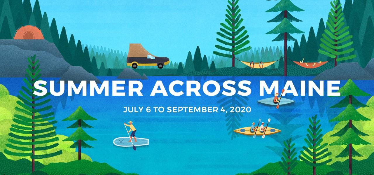 Summer Across Maine: July 6 to September 4, 2020