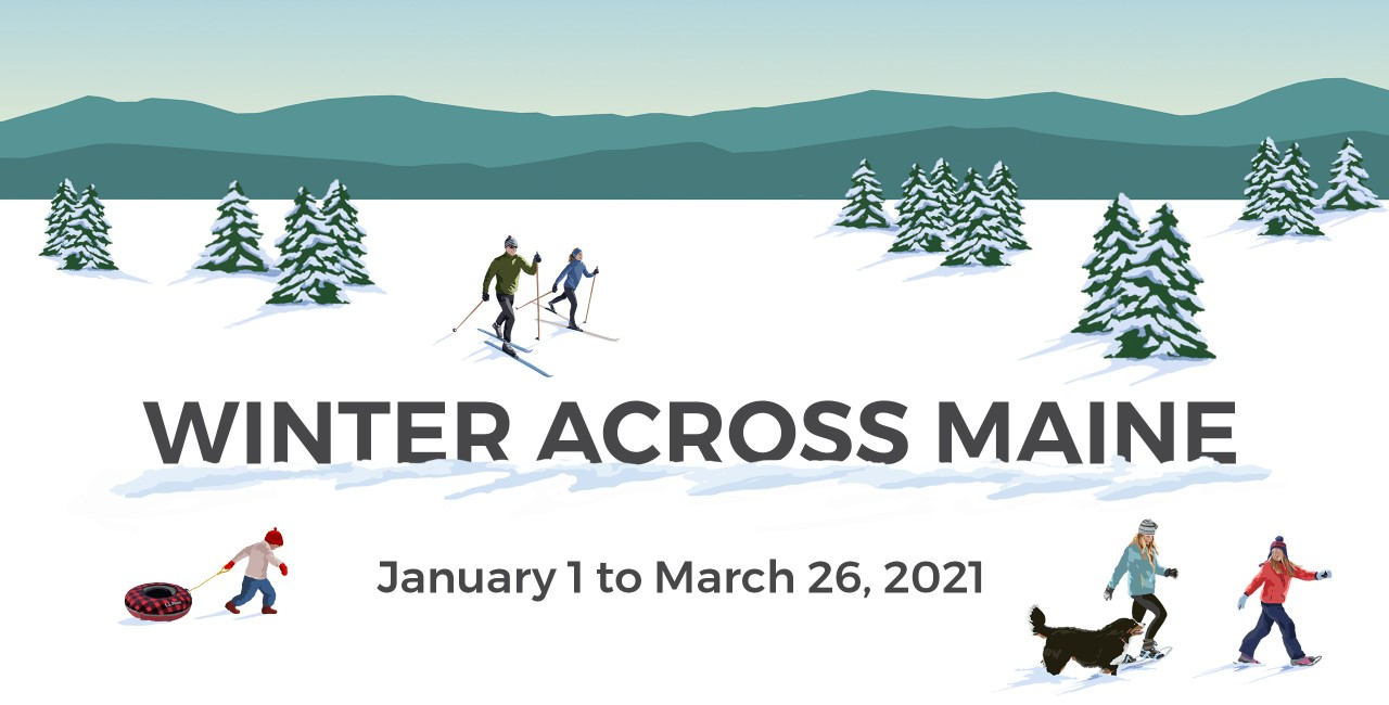 "Illustration of people outside enjoying winter with words ""Winter Across Maine, January 1 to March 26, 2021."