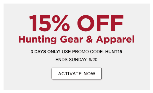 3 DAYS ONLY! 15% OFF Hunting Gear & Apparel USE PROMO CODE: HUNT15 ENDS SUNDAY, 9/20 >ACTIVATE NOW
