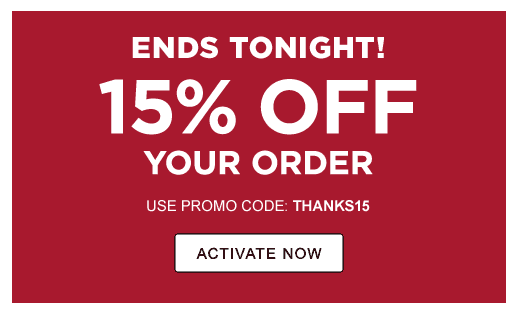 ENDS TONIGHT! 15% OFF YOUR ORDER USE PROMO CODE: THANKS15 ACTIVATE NOW