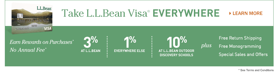 Take L.L.Bean Visa everywhere. Earn rewards on purchases and no annual fee.