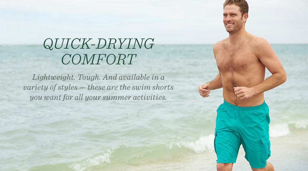 Quick-drying comfort. Lightweight. Tough. In a variety of styles, the swim shorts you want for all your summer activities.