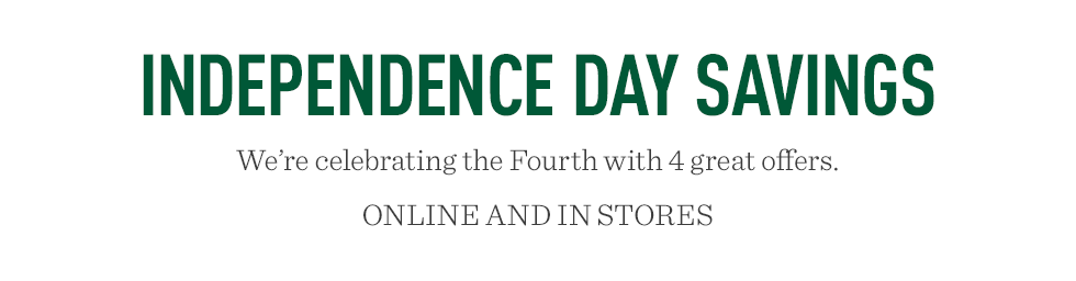 Independence Day savings. We're celebrating the Fourth with 4 great offers. Online and in stores.