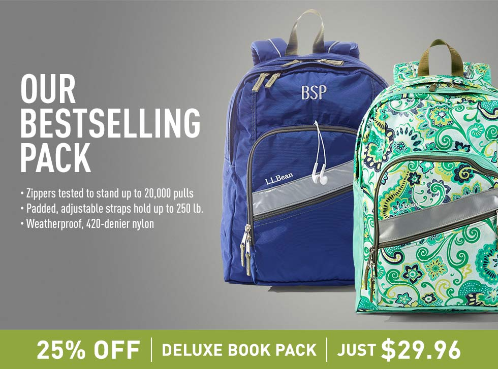 25% Off Deluxe Book Pack. Just $29.96. Our bestselling pack. Durable zippers. Padded, adjustable straps. Weatherproof nylon.