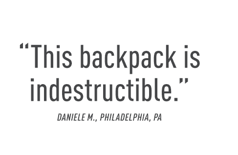 """This backpack is indestructible."" Daniele M., Philadelphia, PA"