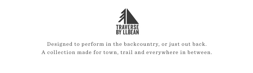 Traverse by L.L.Bean. Designed to perform in the backcountry or just out back. A collection for town and trail.