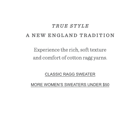 True style. A New England tradition. Experience the rich, soft texture and comfort of classic cotton ragg yarns.