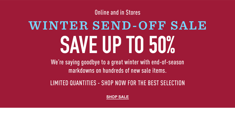 Online and in stores. Winter end-of-season sale. Save up to 50%. Limited quantities.