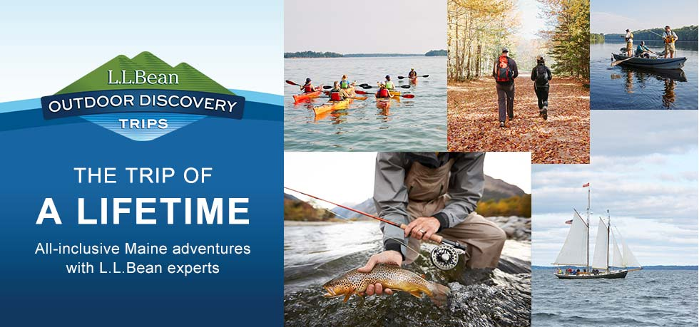 L.L.Bean Outdoor Discovery Trips. THE TRIP OF A LIFETIME. All-inclusive Maine adventures with L.L.Bean experts.