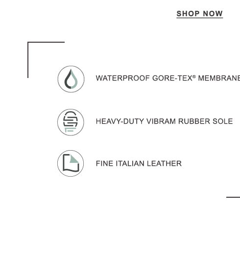 WATERPROOF GORE-TEX MEMBRANE. HEAVY-DUTY VIBRAM RUBBER SOLE. FINE ITALIAN LEATHER.