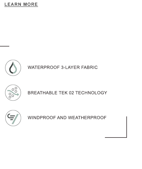 WATERPROOF 3-LAYER FABRIC. BREATHABLE TEK 02 TECHNOLOGY. WINDPROOF AND WEATHERPROOF.