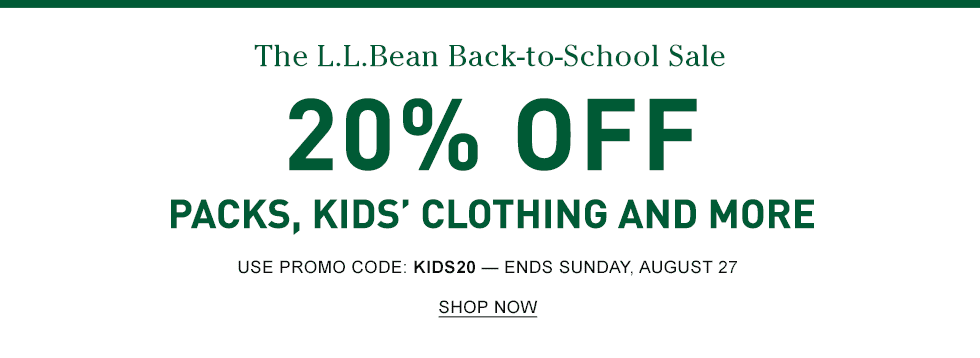 The L.L.Bean Back-to-School Sale. 20% OFF Packs, Kids' Clothing and More Use Promo Code: KIDS20—Ends Sunday, August 27