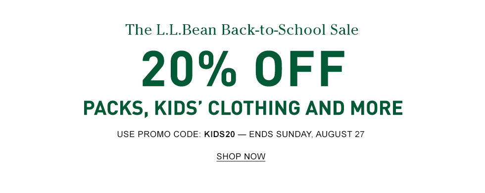 The L.L.Bean Back-to-School Sale. 20% OFF Packs, Kids' Clothing and More. Use Promo Code: KIDS20. Ends Sunday, August 27.