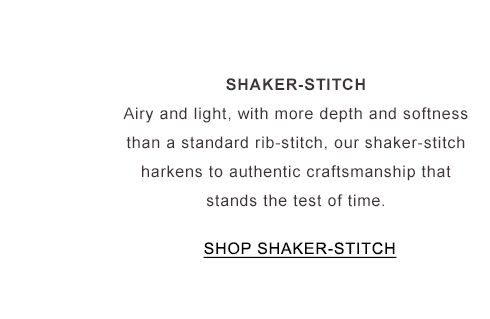 Shaker-Stitch. Light, airy cotton with more depth and softness than a standard rib stitch. Stands the test of time.