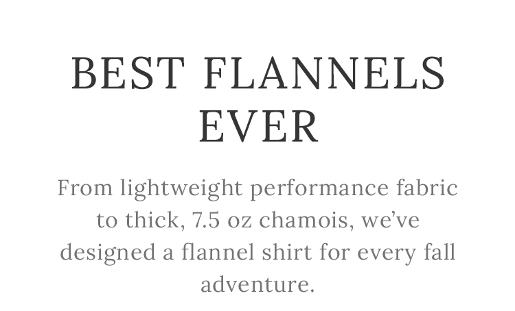 Best Flannels Ever. From lightweight performance fabric to thick, 7.5 oz chamois.